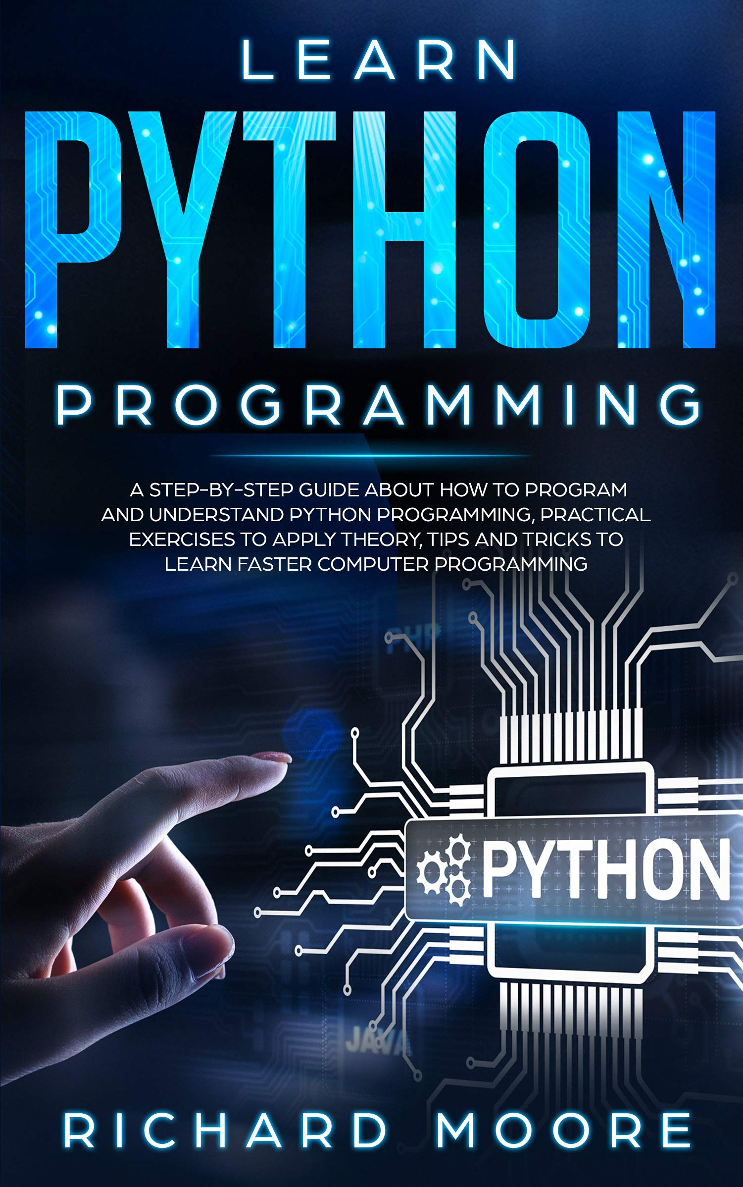 Learn Python Programming: A Step-by-Step Guide about How to Program and Understand Python Programming, Practical Exercises to Apply Theory, Tips and Tricks to Learn Faster Computer Programming