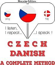 Czech - Danish. A complete method: I listen, I repeat, I speak