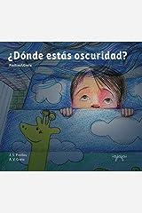 ¿Dónde estás oscuridad?: libro ilustrado infantil - dormir niños (Cuentos Mata Miedos nº 1) (Spanish Edition) Kindle Edition