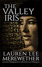 The Valley Iris: A Lost Pharaoh Chronicles Prequel (The Lost Pharaoh Chronicles Prequel Collection Book 1)