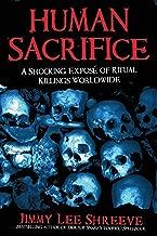 Human Sacrifice: A Shocking Exposé of Ritual Killings Worldwide
