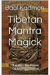 Tibetan Mantra Magick: Tap Into The Power Of Tibetan Mantras Kindle Edition