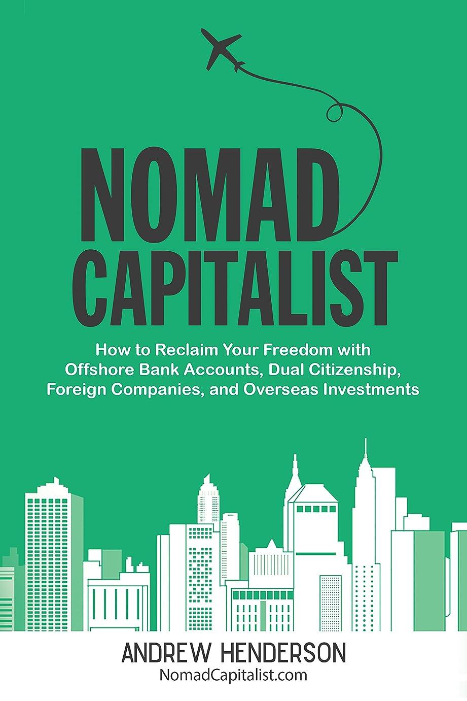 火薬まろやかな式Nomad Capitalist: How to Reclaim Your Freedom with Offshore Bank Accounts, Dual Citizenship, Foreign Companies, and Overseas Investments (English Edition)
