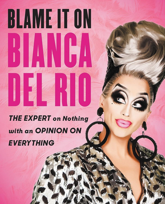 悲観的ソファー静脈Blame It On Bianca Del Rio: The Expert On Nothing With An Opinion On Everything (English Edition)