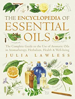 Encyclopedia of Essential Oils: The complete guide to the us