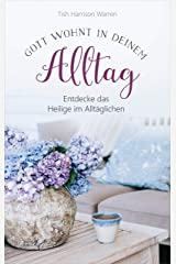 Gott wohnt in deinem Alltag: Entdecke das Heilige im Alltäglichen. Praktische Impulse (German Edition) Kindle Edition