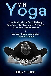 Yin Yoga: Ir más allá de la flexibilidad y extender el enf