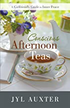 Conscious Afternoon Teas: A Girlfriend's Guide to Inner Peace