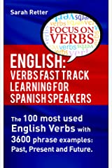 ENGLISH: VERBS FAST TRACK LEARNING FOR SPANISH SPEAKERS: The 100 most used English verbs with 3600 phrase examples: Past, Present and Future. (ENGLISH FOR SPANISH SPEAKERS Book 4) Kindle Edition