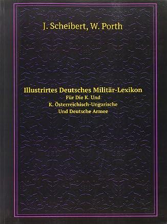 Illustrirtes Deutsches Militär-Lexikon: Für Die K. Und K. Österreichisch-Ungarische Und Deutsche Armee