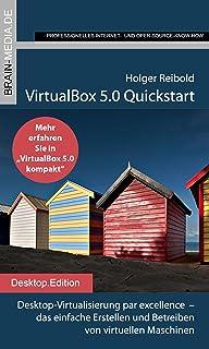 VirtualBox 5.0 Quickstart: Desktop-Virtualisierung par excellence  – das einfache Erstellen und Betreiben von virtuellen M...