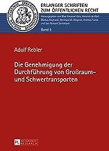 Die Genehmigung der Durchfuehrung von Großraum- und Schwertransporten (Erlanger Schriften zum Oeffentlichen Recht 5) (German Edition)