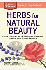 Herbs for Natural Beauty: Create Your Own Herbal Shampoos, Cleansers, Creams, Bath Blends, and More. A Storey BASICS® Title Kindle Edition
