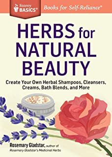 Herbs for Natural Beauty: Create Your Own Herbal Shampoos, Cleansers, Creams, Bath Blends, and More (Storey Basics)