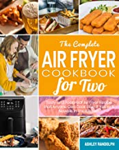The Complete Air Fryer Cookbook for Two: Tasty and Foolproof Air Fryer Recipes that Anyone Can Cook Even If You're A Newbie In The Kitchen