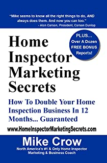 Home Inspector Marketing Secrets: How To Double Your Home Inspection Business  in 12 Months...Guaranteed
