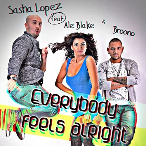 Everybody feels alright (feat. Ale blake, broono) by sasha lopez.