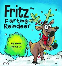 Fritz the Farting Reindeer: A Story About a Reindeer Who Farts (Farting Adventures)