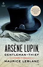 Arsène Lupin, Gentleman-Thief: Inspiration for the Major Streaming Series (Penguin Classics)