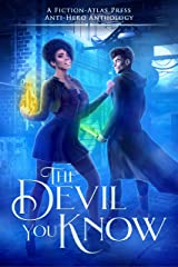 The Devil You Know: A Fiction-Atlas Press Anti-Hero Anthology (Fiction-Atlas Anthologies) Kindle Edition