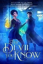 The Devil You Know: A Fiction-Atlas Press Anti-Hero Anthology (Fiction-Atlas Anthologies)