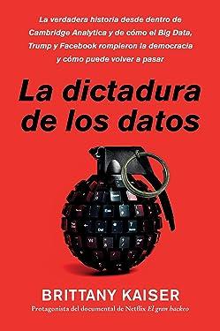 Targeted / La dictadura de los datos (Spanish edition): La verdadera historia desde dentro de Cambridge Analytica y de cómo el Big Data, Trump y ... la democracia y cómo puede volver a pasar