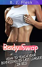 Body Swap: Or How to Teach Your Boyfriend to Last Longer in Bed (Sexy Lessons Book 5)