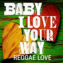 Baby I Love Your Way: Reggae Love