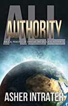 All Authority: Biblical Principles of Spiritual and Delegated Authority