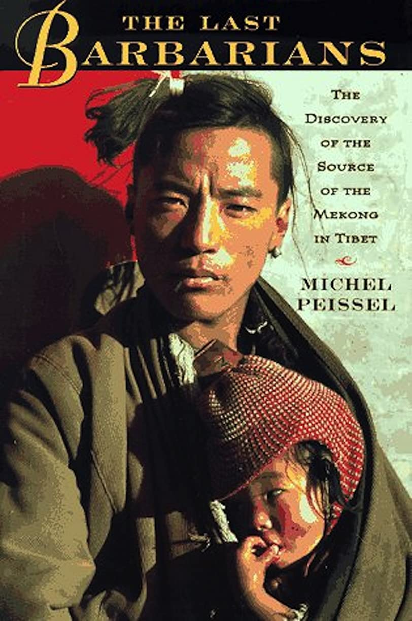 強盗メンタル無限大The Last Barbarians: The Discovery Of The Source Of The Mekong In Tibet (English Edition)