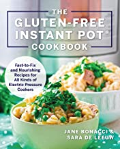 Gluten-Free Instant Pot Cookbook: Fast to Fix and Nurishing Recipes for All Kinds of Electric Pressure Cookers