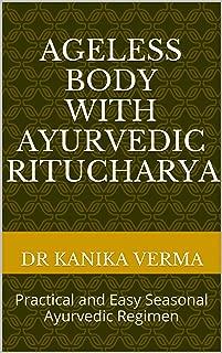Ageless Body with Ayurvedic Ritucharya: Practical and Easy to Follow Seasonal Ayurvedic Regimen (Swasthyavritta Book 1)