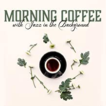 Morning Coffee with Jazz in the Background: Morning Chillout, Relaxing Moments, Before Afternoon