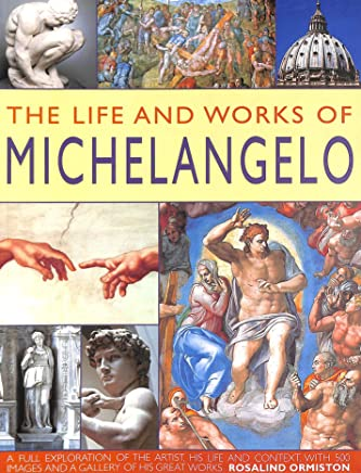 The Life and Works of Michelangelo. A Full Exploration of the Artist, His Life and Context, with 500 Images and a Gallery of His Great Works.