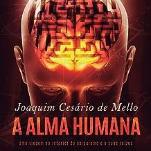 A Alma Humana [The Human Soul]: Uma viagem ao interior do psiquismo e a suas raízes [A Journey into the Psyche and Its Roots]