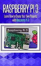 Raspberry Pi 3: Learn How to Create Your Own Projects with Raspberry Pi (raspberry pi 3 model b, raspberry pi model 3, raspberry pi projects, raspberry ... Programming, Raspberry Pi,Tips & Tricks)