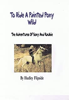 To Ride A Painted Pony Wild: The Adventures Of Sony and Raubie (English Edition)