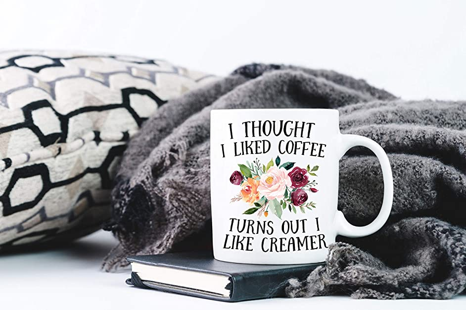 I Thought I liked Coffee Turns out I like Creamer Funny Coffee Mug Gift for Her Office Gift Funny Gifts Coffee Cup Coffee Creamer