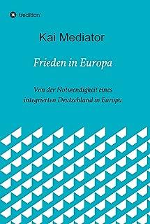 Frieden in Europa: Von der Notwendigkeit eines integrierten Deutschland in Europa (German Edition)