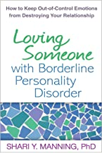 Loving Someone with Borderline Personality Disorder: How to Keep Out-of-Control Emotions from Destroying Your Relationship...