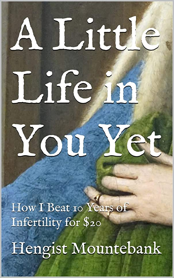 意志に反する分割関与するA Little Life in You Yet: How I Beat 10 Years of Infertility for $20 (English Edition)