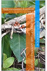 Really help your garden ecology: Plant companions & co-lives Vol. 3 (Plant companions and co-lives) Kindle Edition