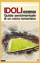 Idoli. Guida sentimentale di un calcio romantico