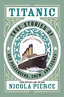 Titanic: True Stories of Her Passengers, Crew, and Legacy