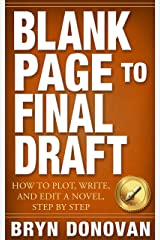 BLANK PAGE TO FINAL DRAFT: How to Plot, Write, and Edit a Novel, Step By Step Kindle Edition