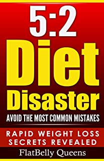 5:2: 5:2 Diet Disaster: Avoid The Most Common Mistakes - Includes Secrets for RAPID WEIGHT LOSS with the Low Carb 5:2 Diet (5:2 diet, 5:2 diet for weight ... Ketogenic diet, Anti inflammatory diet)