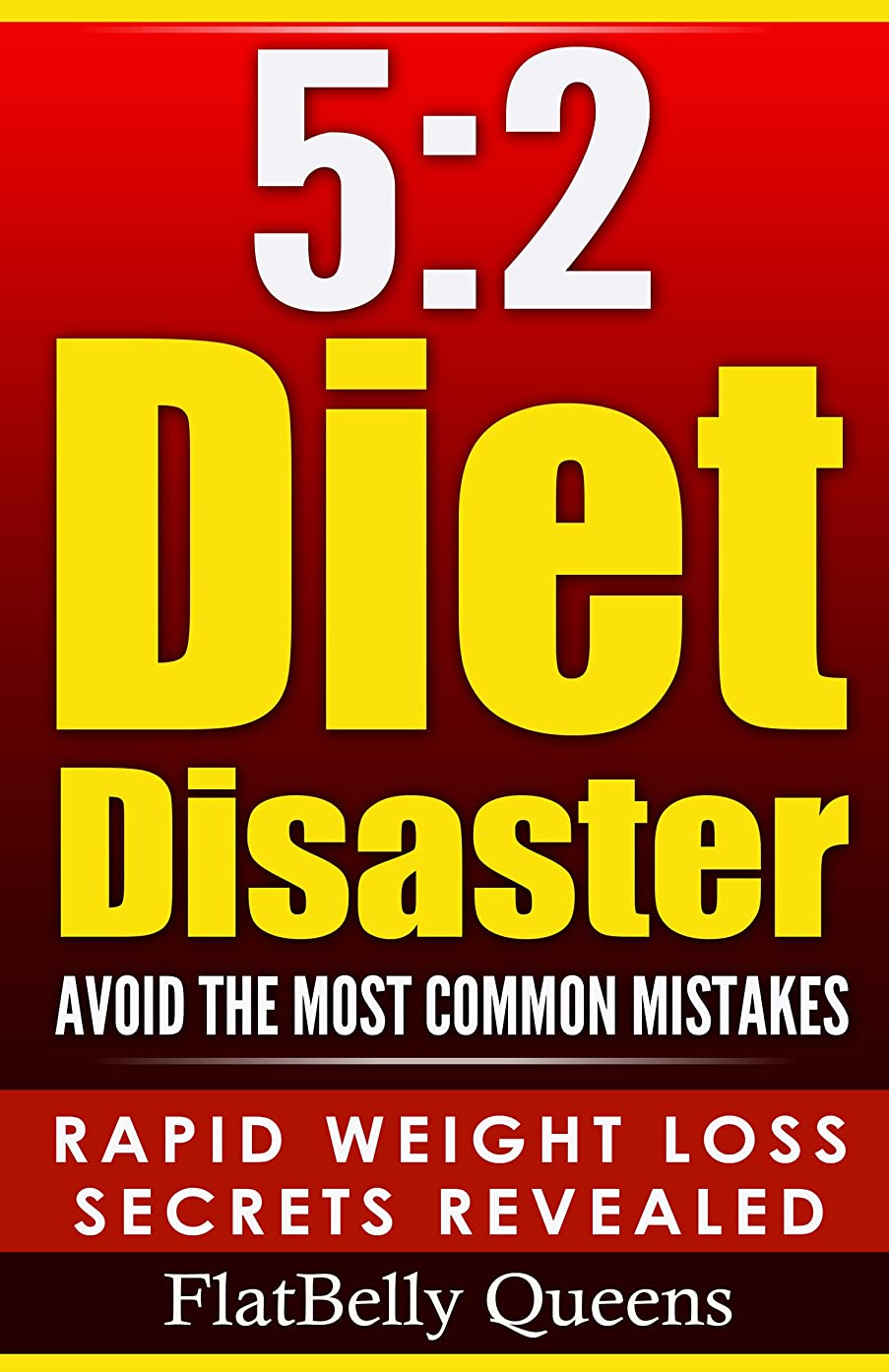 5:2: 5:2 Diet Disaster: Avoid The Most Common Mistakes - Includes Secrets for RAPID WEIGHT LOSS with the Low Carb 5:2 Diet (5:2 diet, 5:2 diet for weight ... Anti inflammatory diet) (English Edition)