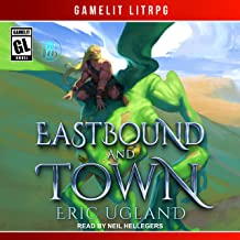 Eastbound and Town: A LitRPG/GameLit Novel (The Good Guys Series, Book 8)