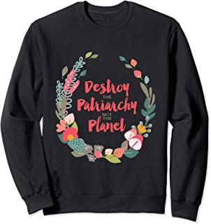 Destroy the Patriarchy Not the Planet Feminist Sweatshirt