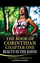 The Book of Corinthian Chapter One: Beauty in the Bayou: Poetry, Prophesy, Storytelling, and Art (English Edition)
